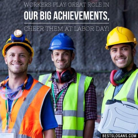 Workers play great role in our big achievements, cheer them at labor day!