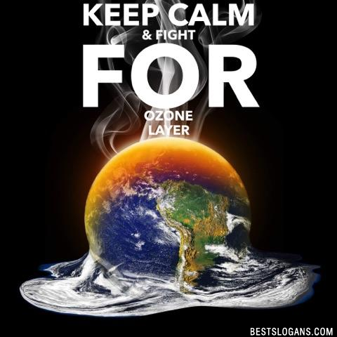 Keep calm & fight for Ozone layer