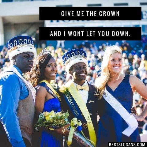 Give me the crown and I wont let you down.
