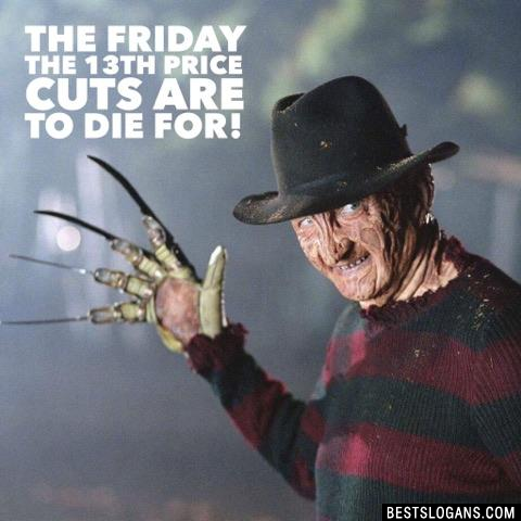 The Friday the 13th price cuts are to die for!