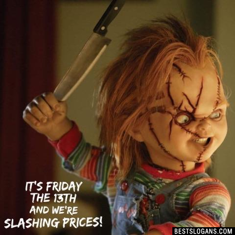 It's Friday the 13th and we're SLASHING prices!