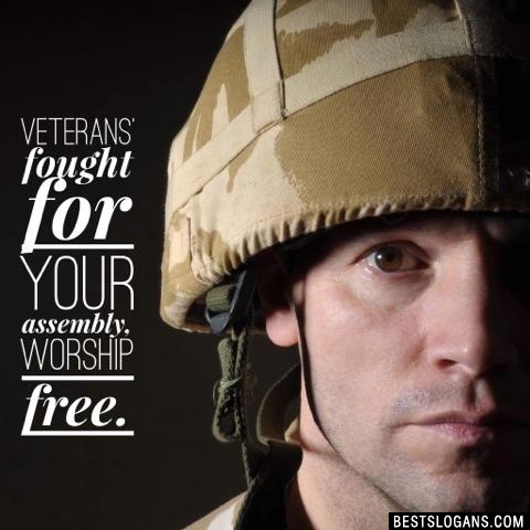 Veterans' fought for your assembly, worship free.
