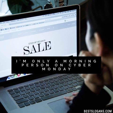 I'm only a morning person on Cyber Monday