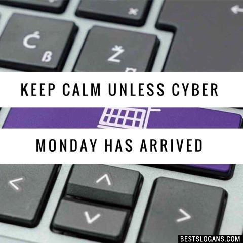 Keep calm unless Cyber Monday has arrived