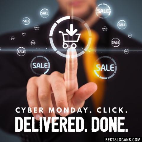 Cyber Monday. Click. Delivered. Done.