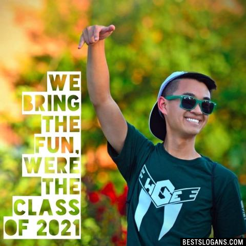 We Bring the Fun, Were the Class of 2021