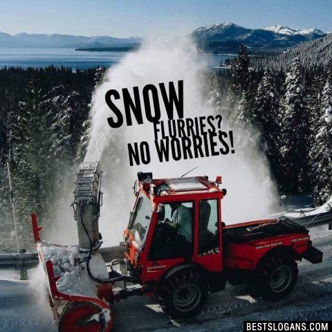 Snow flurries? No worries!