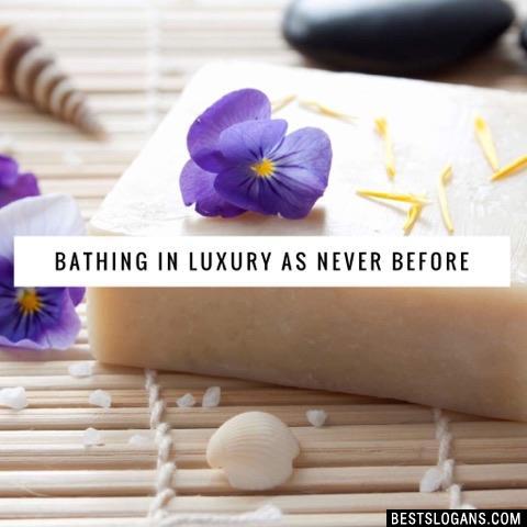 Bathing in luxury as never before