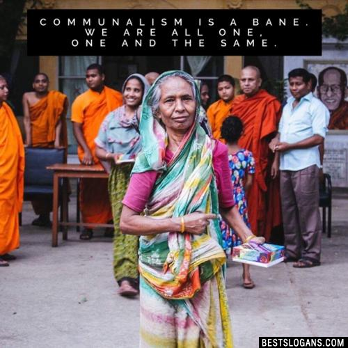 Communalism is a bane. We are all one, one and the same.