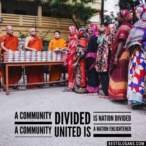 A community divided is nation divided a community united is a nation enlightened