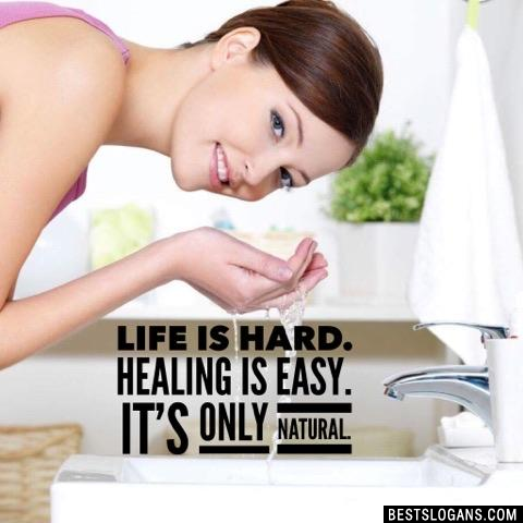 Life is hard. Healing is easy. It's only natural.