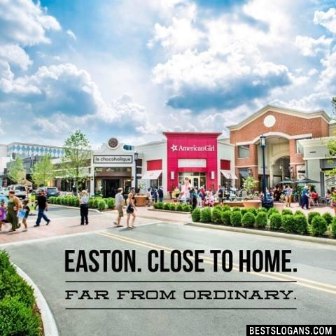 Easton. Close to home. Far from ordinary.