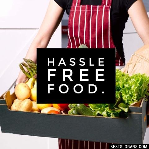 Hassle free food.