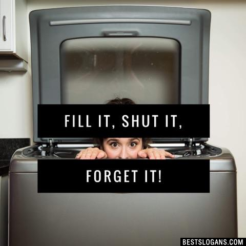 Fill it, shut it, forget it!