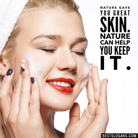 Nature gave you great skin. Nature can help you keep it.