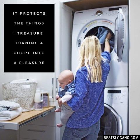 It protects the things I treasure, turning a chore into a pleasure