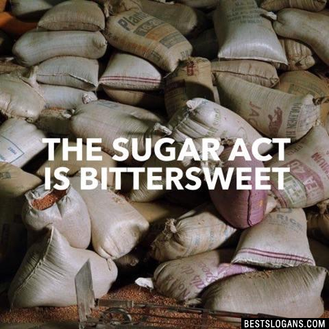 The Sugar Act is Bittersweet