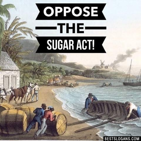 Oppose the sugar act!
