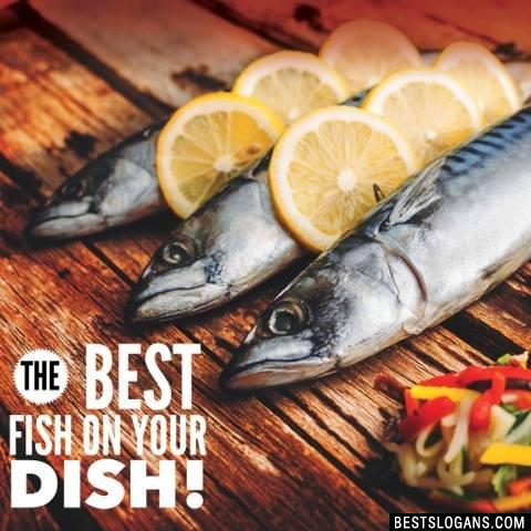 The best fish on your dish!