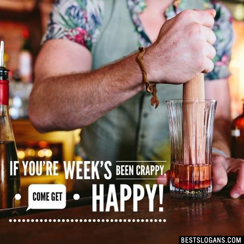If you're week's been crappy, come get happy!