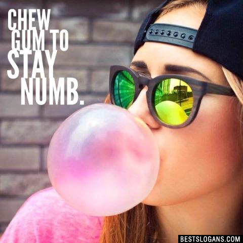 Chew gum to stay numb.