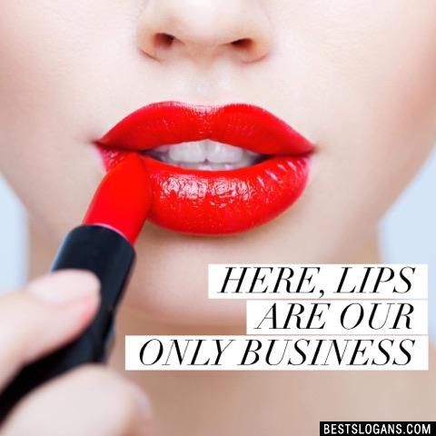 Here, lips are our only business