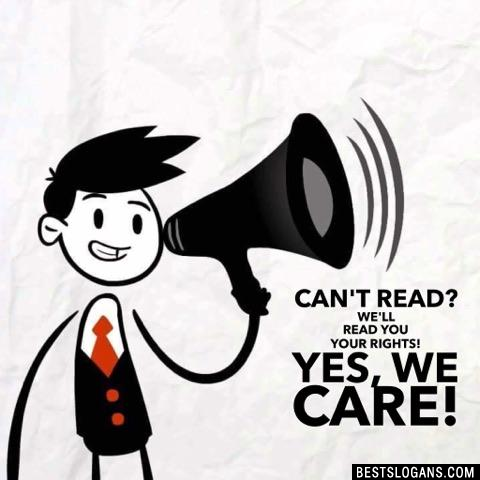 Can't read? We'll read you your rights! Yes, we care!