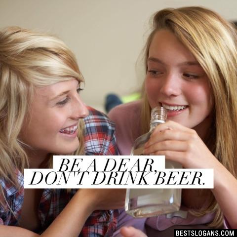 Be a dear, don't drink beer.