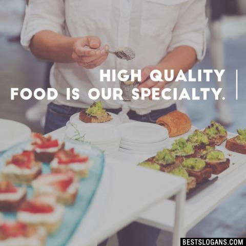 High-quality food is our specialty.