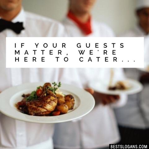 If your guests matter, we're here to cater...