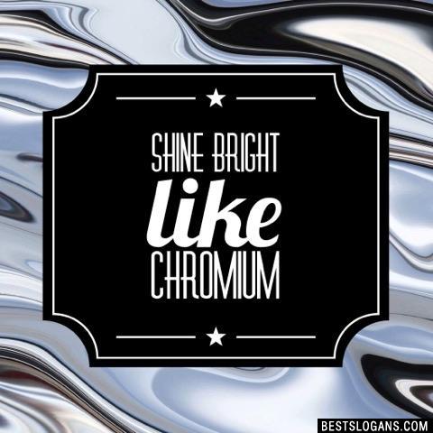 Shine bright like chromium