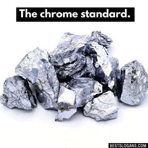 The chrome standard.