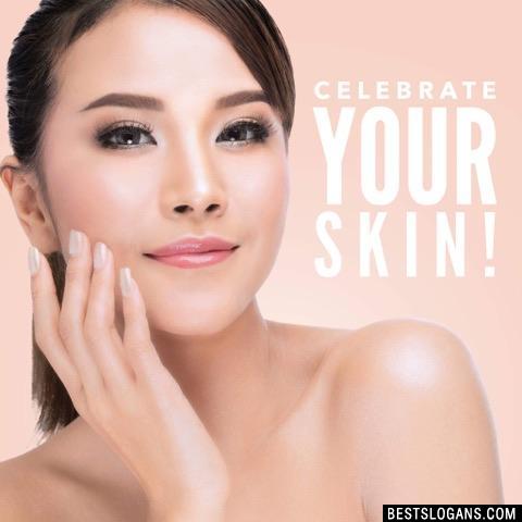 Celebrate your skin!