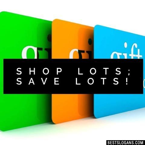 Shop lots; save lots!
