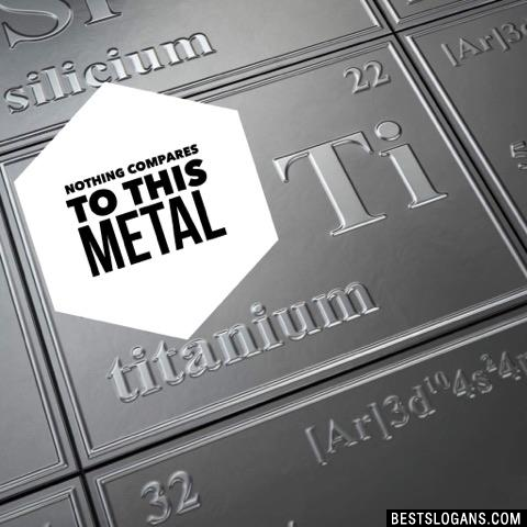 Nothing compares to this metal
