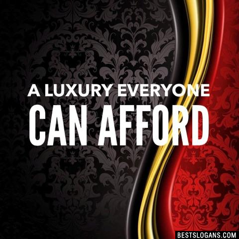A Luxury Everyone can Afford