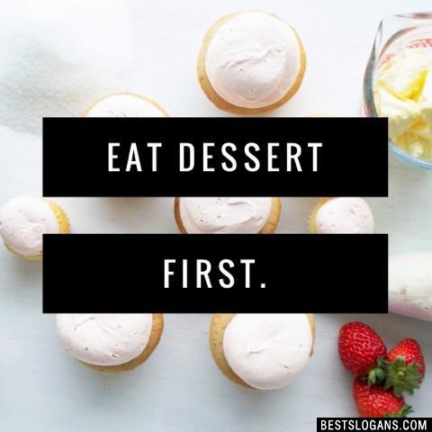 Eat Dessert First.