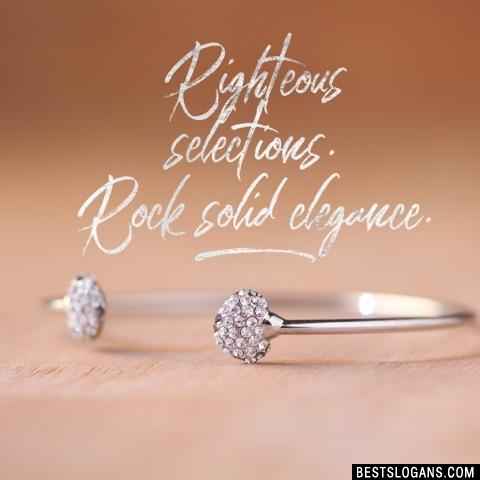 Righteous Selections. Rock Solid Elegance.