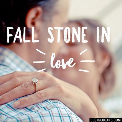 Fall stone in love.