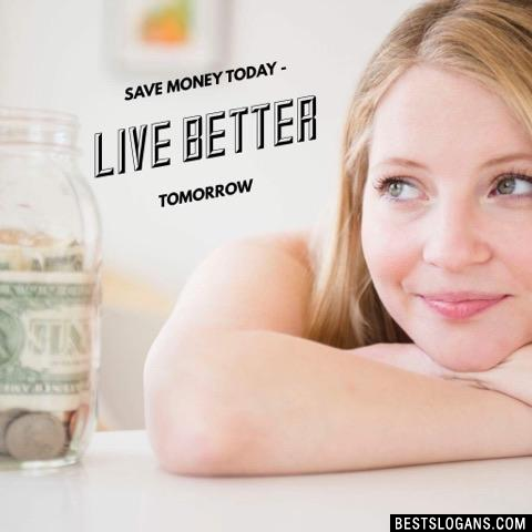 Save money today - Live better tomorrow