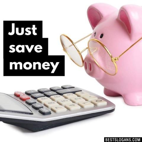 Just save money