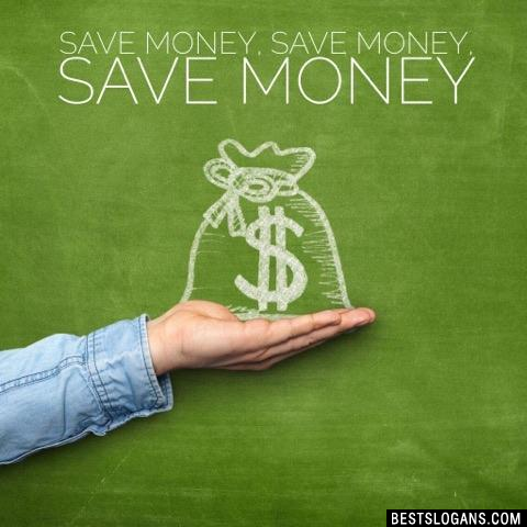 Save money, save money, save money