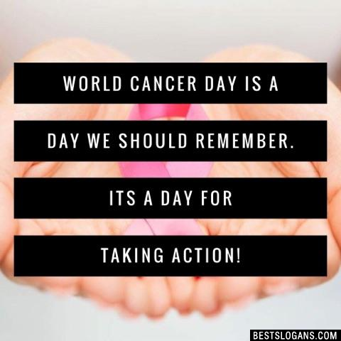 World Cancer Day is a day we should remember. Its a day for taking action!