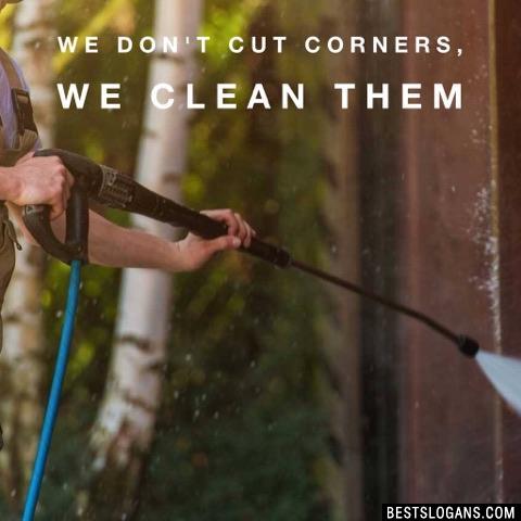 We don't cut corners, We clean them
