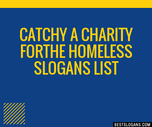 30+ Catchy A Charity Forthe Homeless Slogans List ...
