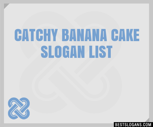 30 Catchy Banana Cake Slogans List Taglines Phrases Names 2018