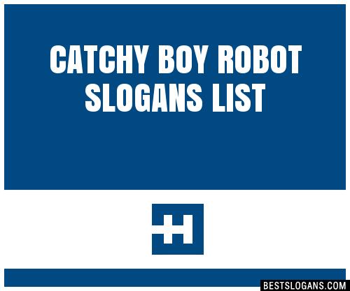 30 Catchy Boy Robot Slogans List Taglines Phrases Names 2019