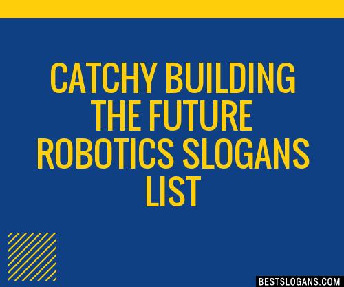 30 Catchy Building The Future Robotics Slogans List Taglines