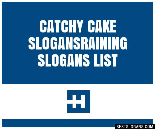 30 Catchy Cake Raining Slogans List Taglines Phrases Names 2018