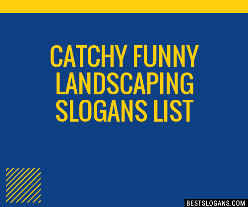 30 Catchy Funny Landscaping Slogans